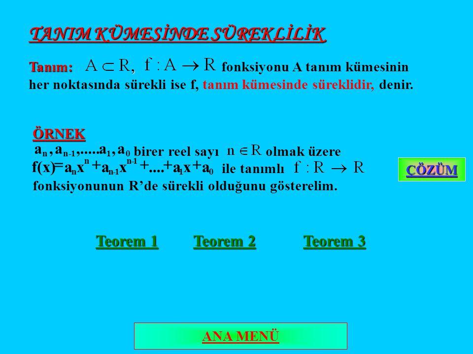 TANIM KÜMESİNDE SÜREKLİLİK Tanım:, Tanım:, fonksiyonu A tanım kümesinin her noktasında sürekli ise f, tanım kümesinde süreklidir, denir. ÖRNEK birer r
