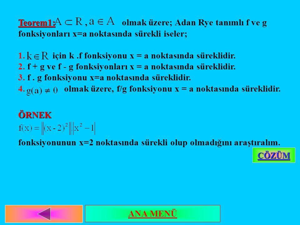 Teorem1: Teorem1:, olmak üzere; Adan Rye tanımlı f ve g fonksiyonları x=a noktasında sürekli iseler; 1. için k.f fonksiyonu x = a noktasında süreklidi