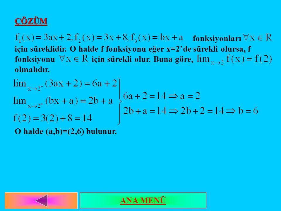 ÇÖZÜM fonksiyonları için süreklidir. O halde f fonksiyonu eğer x=2'de sürekli olursa, f fonksiyonu için sürekli olur. Buna göre, olmalıdır. O halde (a