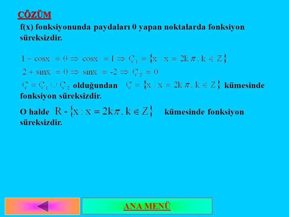 ÇÖZÜM f(x) fonksiyonunda paydaları 0 yapan noktalarda fonksiyon süreksizdir. olduğundan kümesinde fonksiyon süreksizdir. O haldekümesinde fonksiyon sü