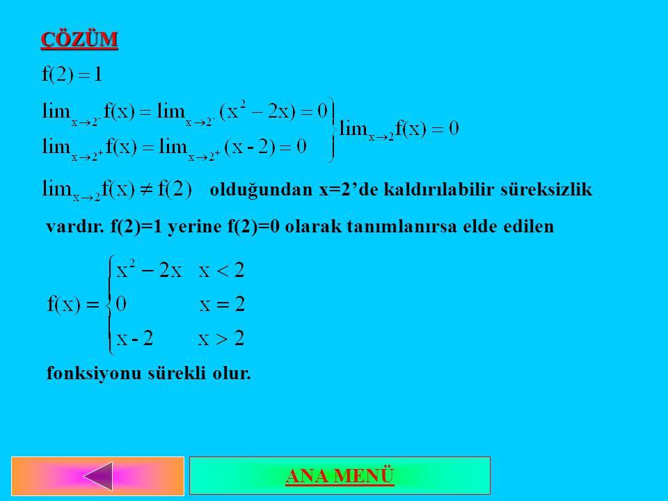 ÇÖZÜM olduğundan x=2'de kaldırılabilir süreksizlik vardır. f(2)=1 yerine f(2)=0 olarak tanımlanırsa elde edilen fonksiyonu sürekli olur. ANA MENÜ