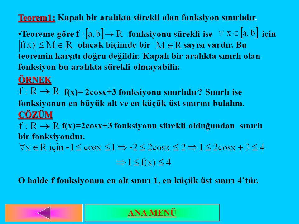 Teorem1: Teorem1: Kapalı bir aralıkta sürekli olan fonksiyon sınırlıdır. Teoreme göre fonksiyonu sürekli ise için olacak biçimde bir sayısı vardır. Bu