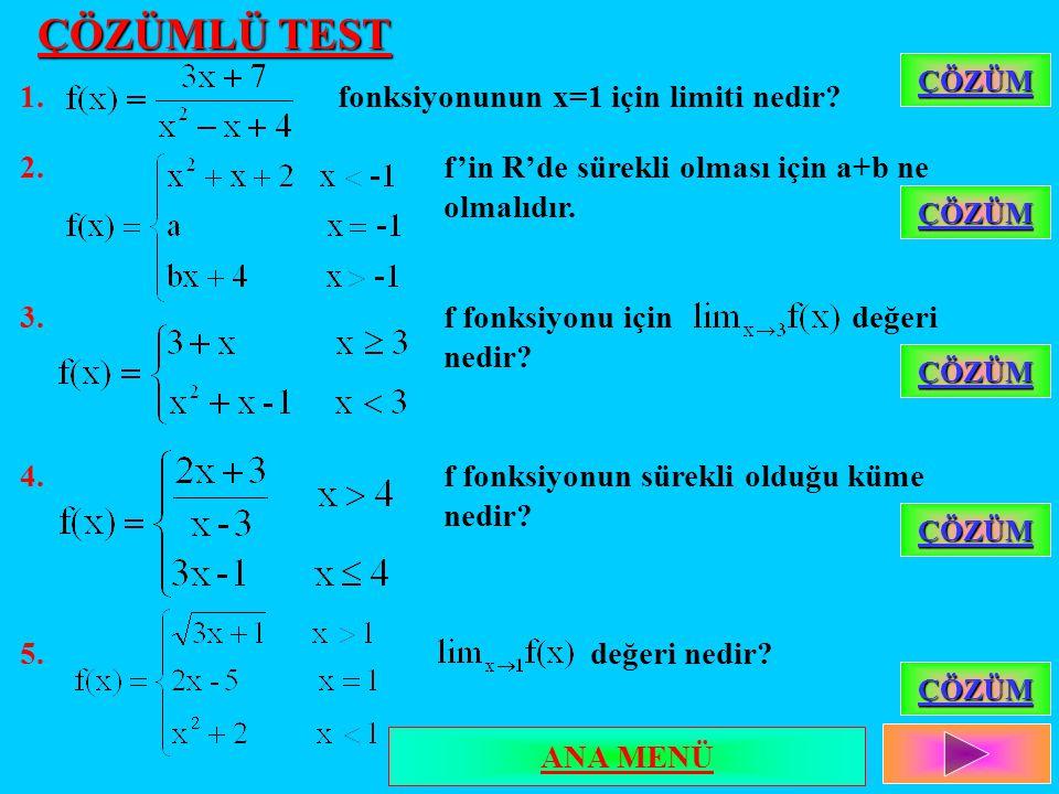 ÇÖZÜMLÜ TEST 1.fonksiyonunun x=1 için limiti nedir? 2. f'in R'de sürekli olması için a+b ne olmalıdır. 3. f fonksiyonu için değeri nedir? 4.f fonksiyo