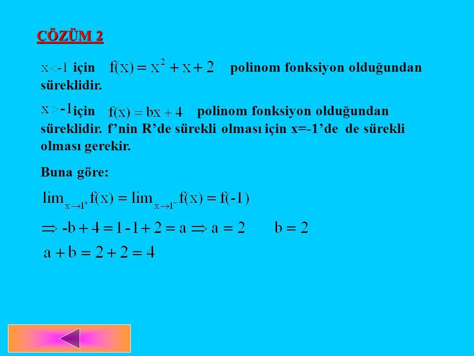 ÇÖZÜM 2 için polinom fonksiyon olduğundan süreklidir. için polinom fonksiyon olduğundan süreklidir. f'nin R'de sürekli olması için x=-1'de de sürekli
