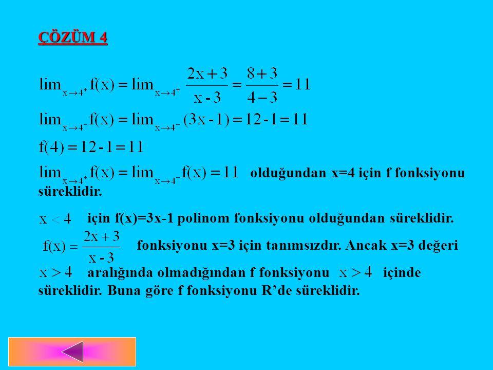 ÇÖZÜM 4 olduğundan x=4 için f fonksiyonu süreklidir. için f(x)=3x-1 polinom fonksiyonu olduğundan süreklidir. fonksiyonu x=3 için tanımsızdır. Ancak x