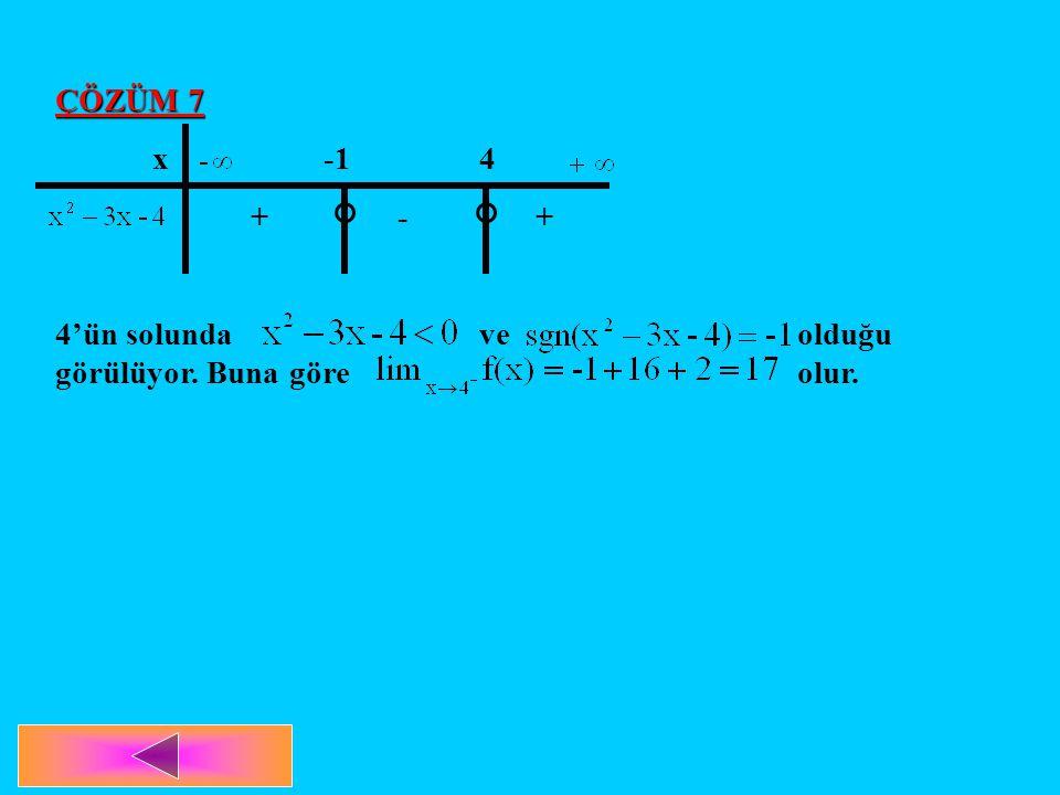 ÇÖZÜM 7 x -14 + - + 4'ün solunda ve olduğu görülüyor. Buna göre olur.