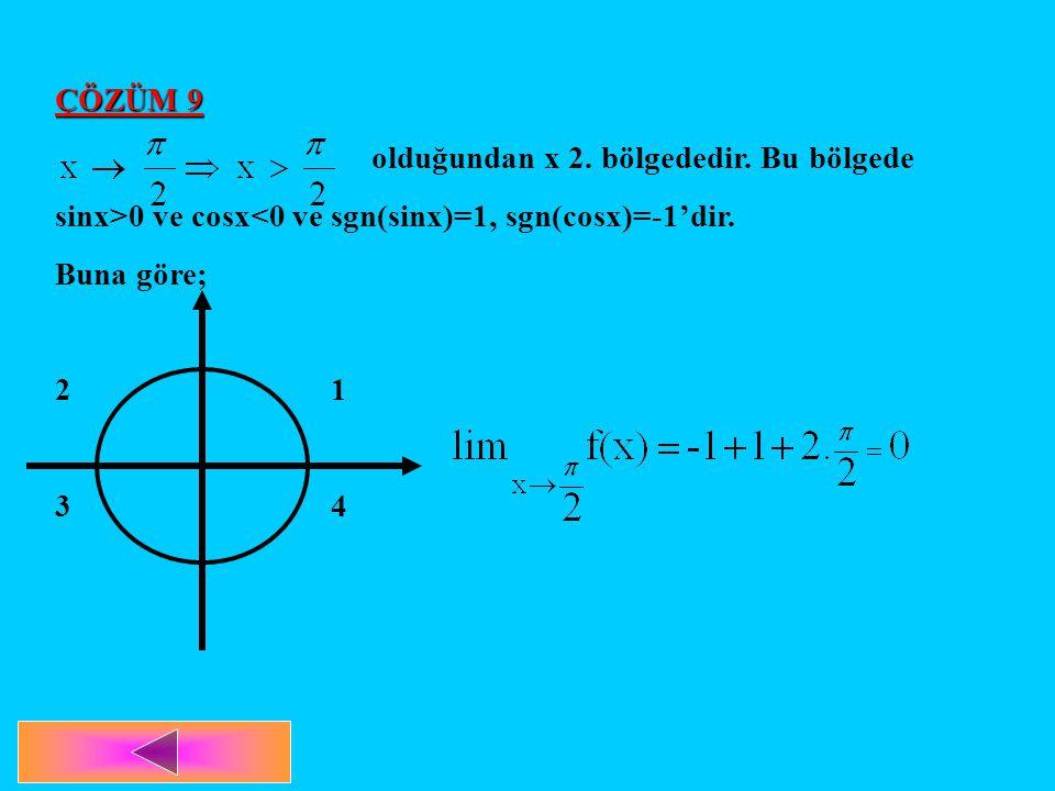 ÇÖZÜM 9 olduğundan x 2. bölgededir. Bu bölgede sinx>0 ve cosx<0 ve sgn(sinx)=1, sgn(cosx)=-1'dir. Buna göre; 2 1 3 4