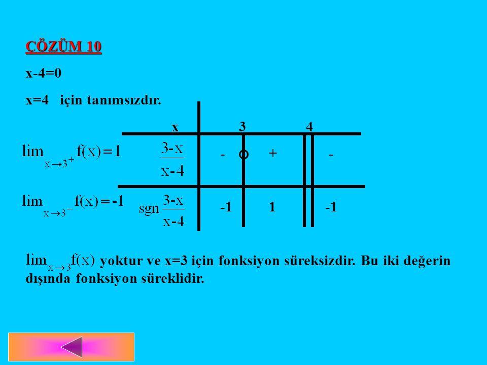 ÇÖZÜM 10 x-4=0 x=4 için tanımsızdır. x 3 4 -+ - -11 -1 yoktur ve x=3 için fonksiyon süreksizdir. Bu iki değerin dışında fonksiyon süreklidir.