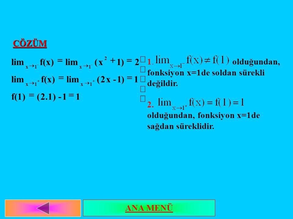 ÇÖZÜM           11-2.1)(f(1) 1)1-x2(limf(x)lim 2)1x( f(x)lim 1x1x 2 1x1x -- 1. olduğundan, fonksiyon x=1de soldan sürekli değildir. 2
