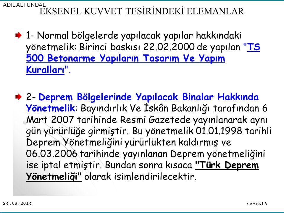 24.08.2014 1- Normal bölgelerde yapılacak yapılar hakkındaki yönetmelik: Birinci baskısı 22.02.2000 de yapılan