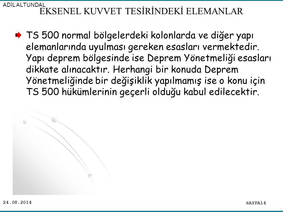 24.08.2014 TS 500 normal bölgelerdeki kolonlarda ve diğer yapı elemanlarında uyulması gereken esasları vermektedir. Yapı deprem bölgesinde ise Deprem