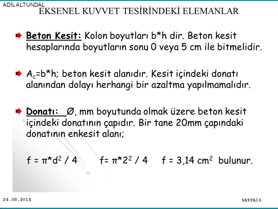 24.08.2014 Beton Kesit: Kolon boyutları b*h dir. Beton kesit hesaplarında boyutların sonu 0 veya 5 cm ile bitmelidir. A c =b*h; beton kesit alanıdır.