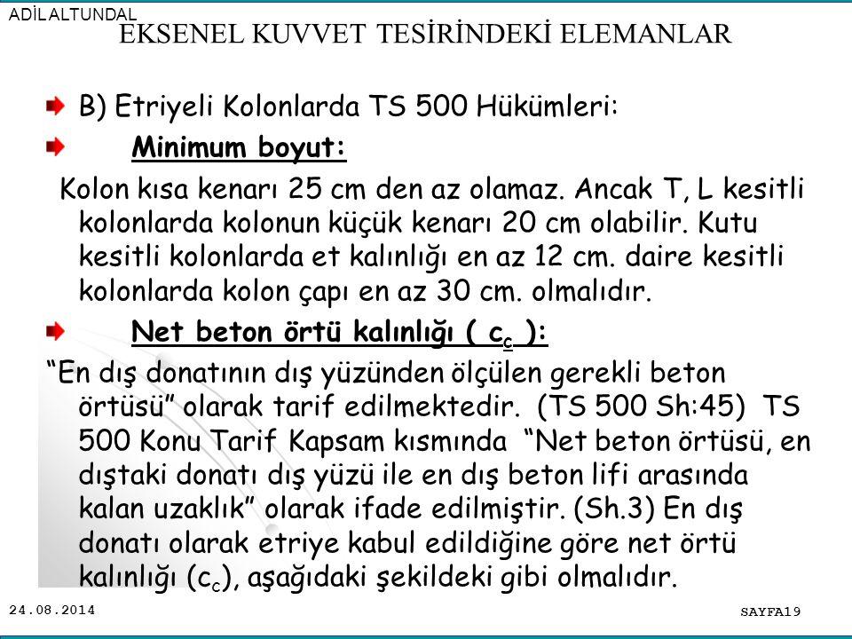 24.08.2014 B) Etriyeli Kolonlarda TS 500 Hükümleri: Minimum boyut: Kolon kısa kenarı 25 cm den az olamaz. Ancak T, L kesitli kolonlarda kolonun küçük