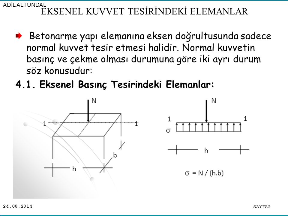 24.08.2014 Uygulamada, eksenel basınç tesirindeki elemanlar kolonlardır.