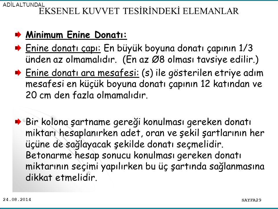 24.08.2014 Minimum Enine Donatı: Enine donatı çapı: En büyük boyuna donatı çapının 1/3 ünden az olmamalıdır. (En az Ø8 olması tavsiye edilir.) Enine d