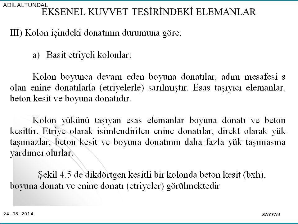 24.08.2014 B) Etriyeli Kolonlarda TS 500 Hükümleri: Minimum boyut: Kolon kısa kenarı 25 cm den az olamaz.