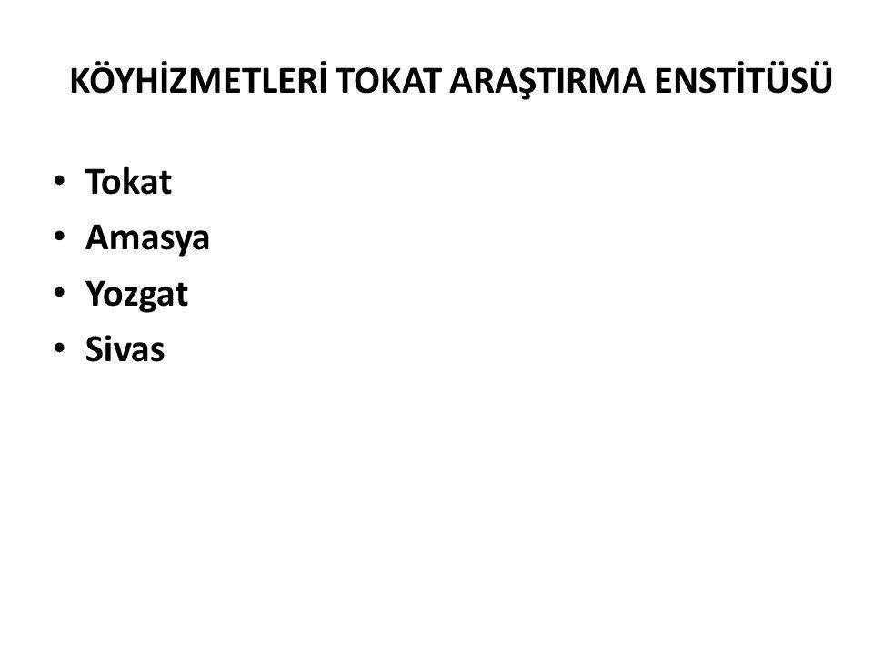 KÖYHİZMETLERİ TOKAT ARAŞTIRMA ENSTİTÜSÜ Tokat Amasya Yozgat Sivas