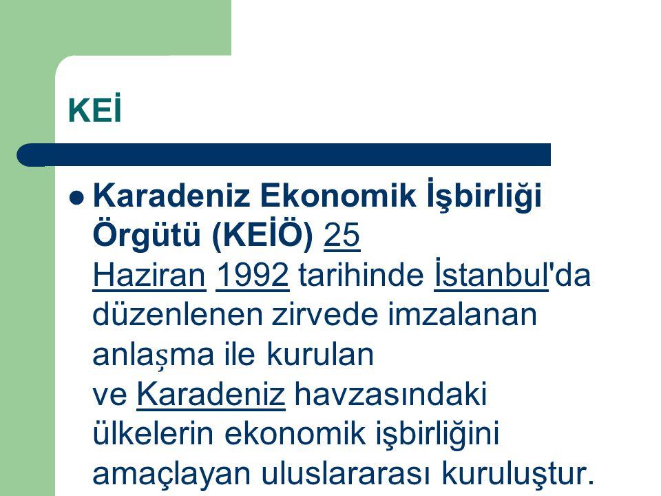 KEİ Karadeniz Ekonomik İşbirliği Örgütü (KEİÖ) 25 Haziran 1992 tarihinde İstanbul'da düzenlenen zirvede imzalanan anlama ile kurulan ve Karadeniz havz