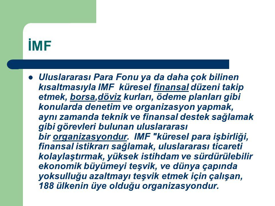 İMF Uluslararası Para Fonu ya da daha çok bilinen kısaltmasıyla IMF küresel finansal düzeni takip etmek, borsa,döviz kurları, ödeme planları gibi konu