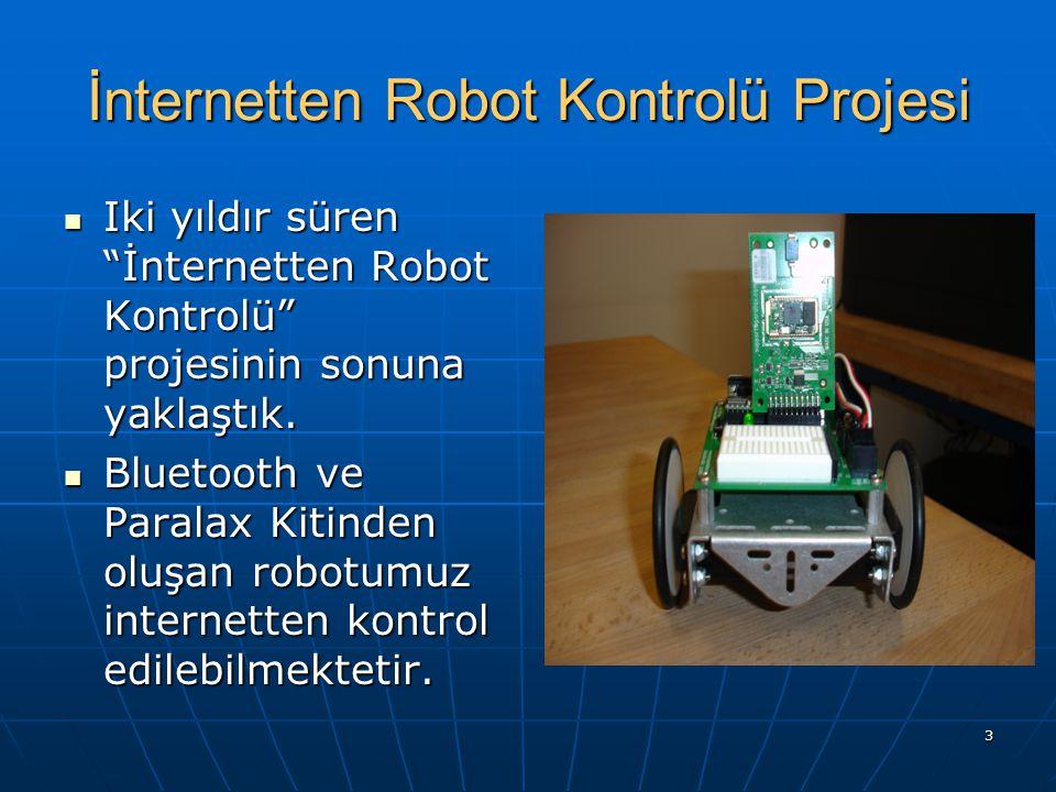 "3 İnternetten Robot Kontrolü Projesi Iki yıldır süren ""İnternetten Robot Kontrolü"" projesinin sonuna yaklaştık. Iki yıldır süren ""İnternetten Robot Ko"