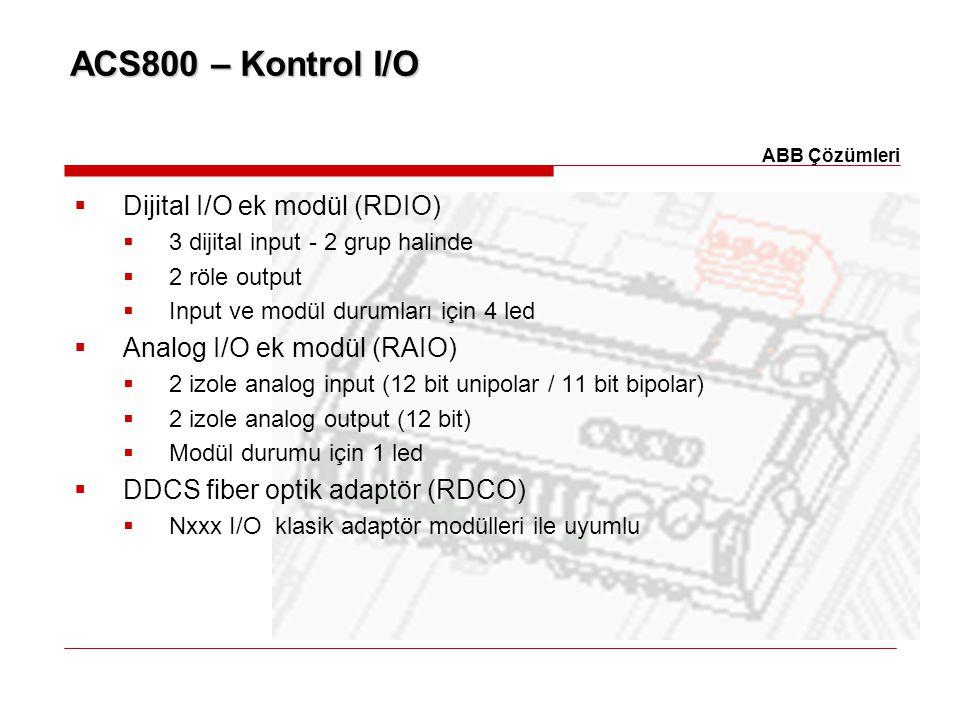 ACS800 – Kontrol I/O  Dijital I/O ek modül (RDIO)  3 dijital input - 2 grup halinde  2 röle output  Input ve modül durumları için 4 led  Analog I