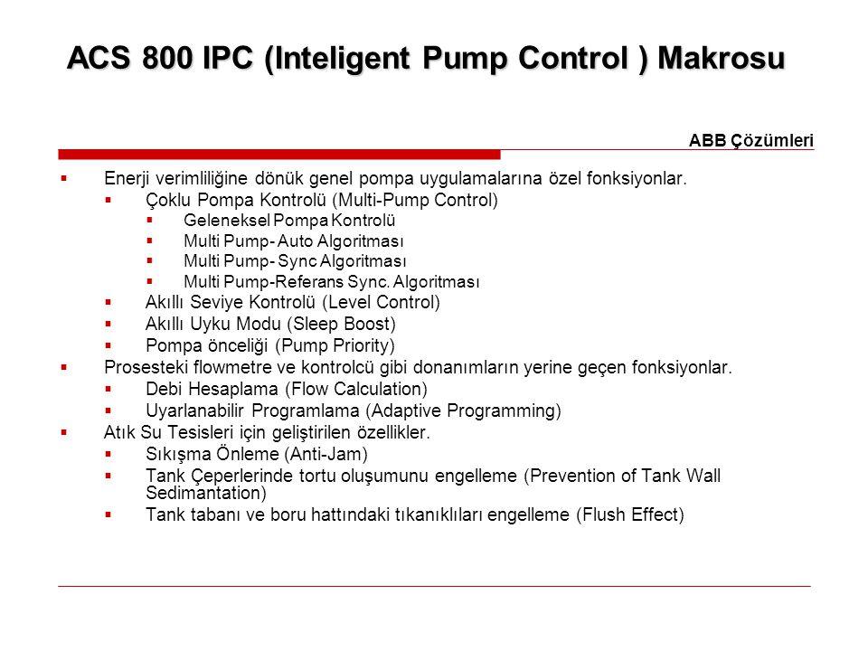 ACS 800 IPC (Inteligent Pump Control ) Makrosu  Enerji verimliliğine dönük genel pompa uygulamalarına özel fonksiyonlar.  Çoklu Pompa Kontrolü (Mult