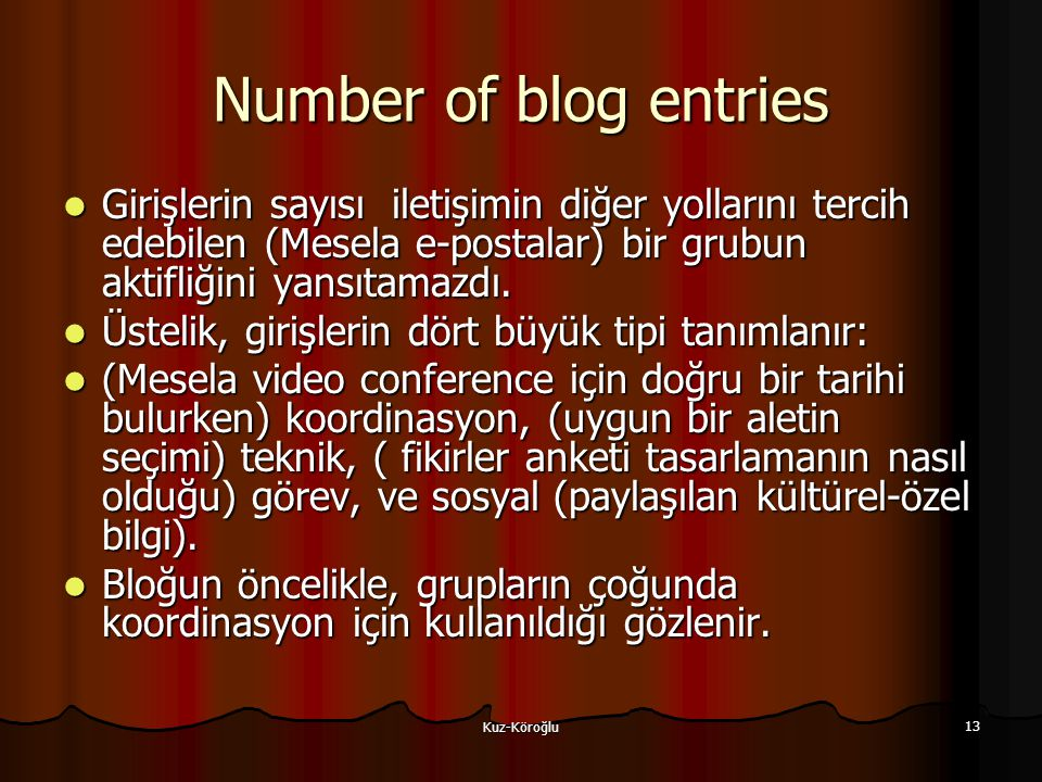 Kuz-Köroğlu 13 Number of blog entries Girişlerin sayısı iletişimin diğer yollarını tercih edebilen (Mesela e-postalar) bir grubun aktifliğini yansıtamazdı.