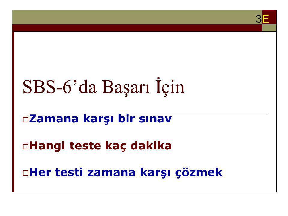 SBS-6'da Başarı İçin  Zamana karşı bir sınav  Hangi teste kaç dakika  Her testi zamana karşı çözmek 3E3E