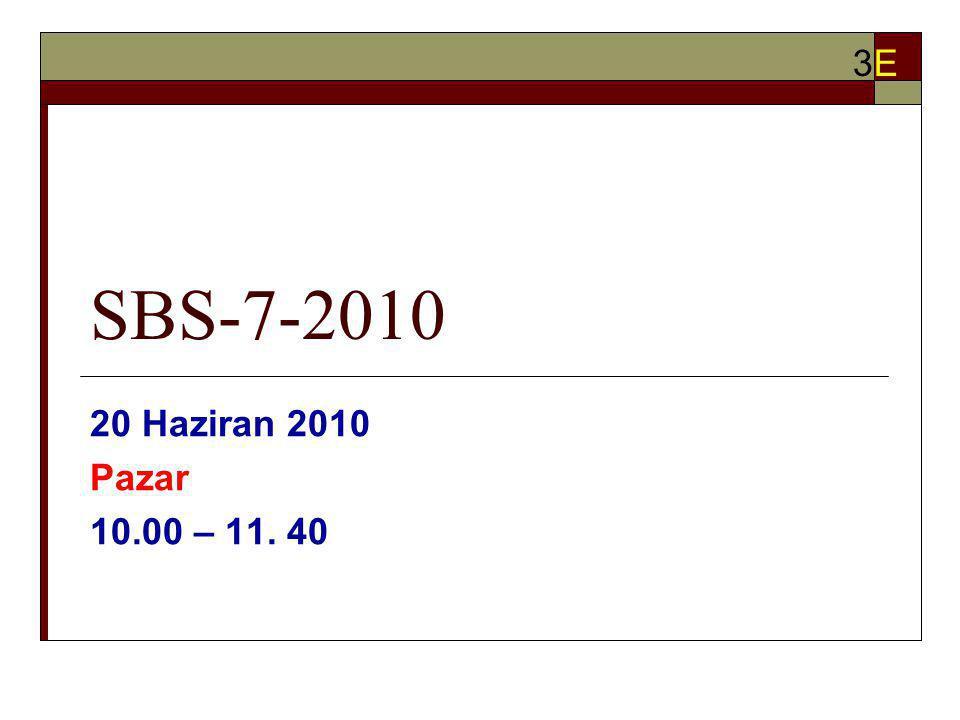 SBS-7-2010 20 Haziran 2010 Pazar 10.00 – 11. 40 3E3E