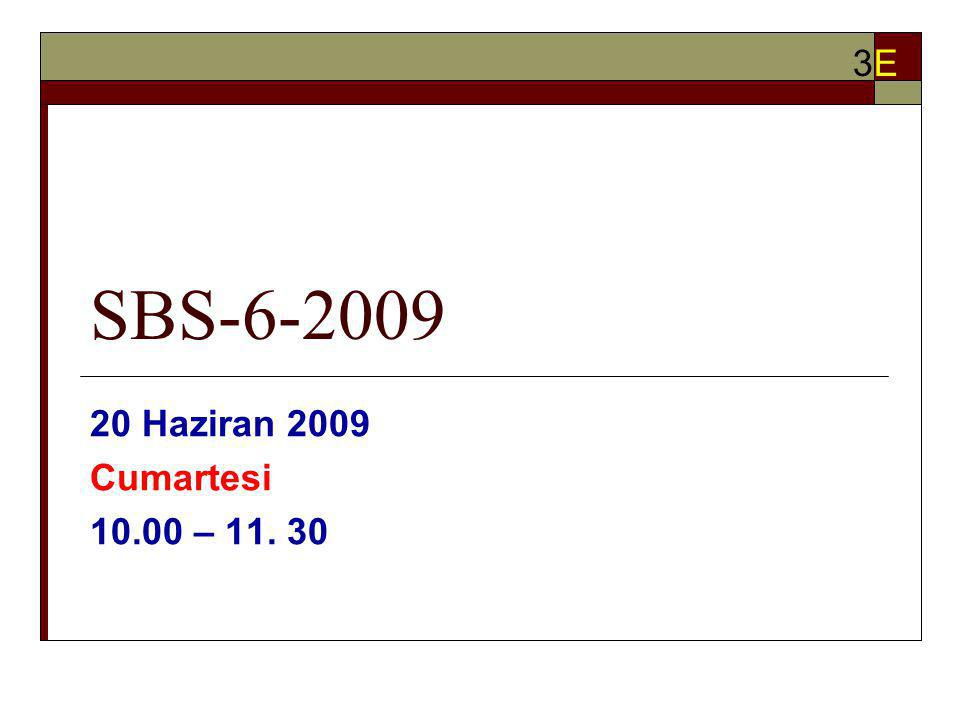 SBS-6-2009 20 Haziran 2009 Cumartesi 10.00 – 11. 30 3E3E
