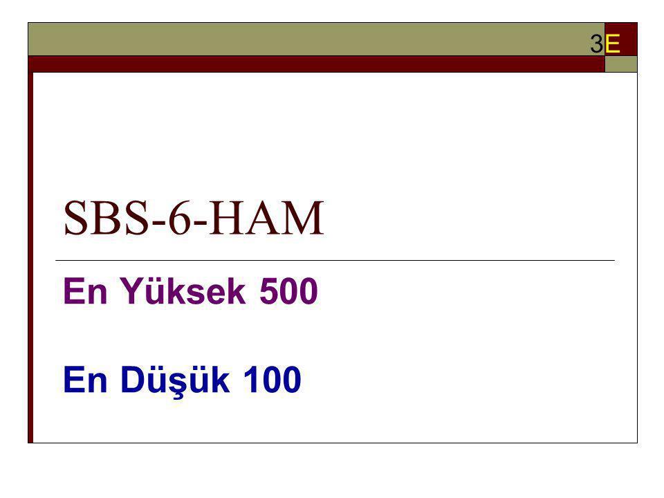 SBS-6-HAM En Yüksek 500 En Düşük 100 3E3E