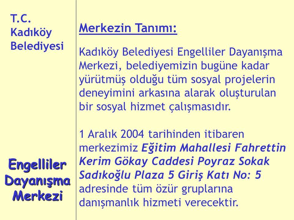 Merkezin Tanımı: Kadıköy Belediyesi Engelliler Dayanışma Merkezi, belediyemizin bugüne kadar yürütmüş olduğu tüm sosyal projelerin deneyimini arkasına alarak oluşturulan bir sosyal hizmet çalışmasıdır.