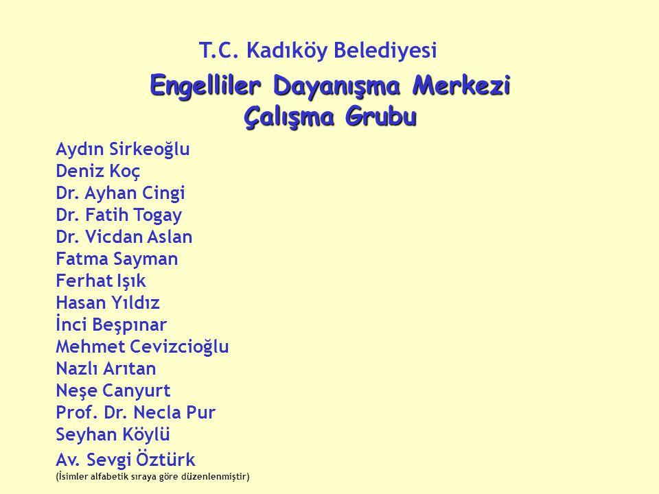 Engelliler Dayanışma Merkezi Çalışma Grubu T.C.Kadıköy Belediyesi Aydın Sirkeoğlu Deniz Koç Dr.