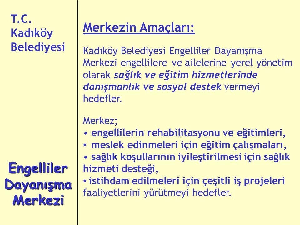 Merkezin Amaçları: Kadıköy Belediyesi Engelliler Dayanışma Merkezi engellilere ve ailelerine yerel yönetim olarak sağlık ve eğitim hizmetlerinde danışmanlık ve sosyal destek vermeyi hedefler.