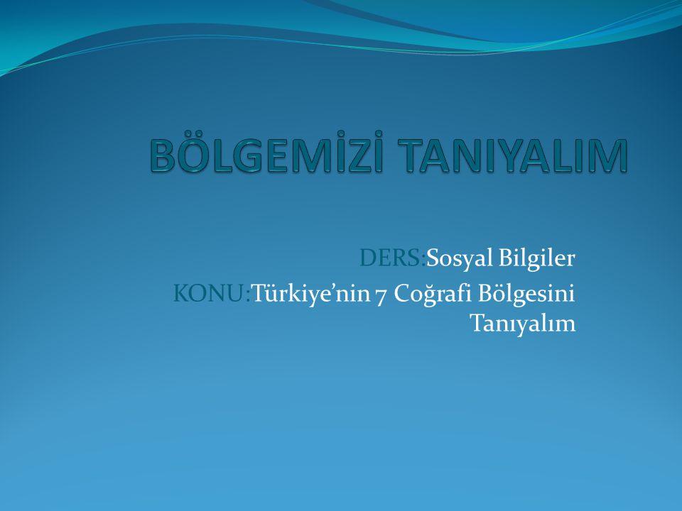 DERS:Sosyal Bilgiler KONU:Türkiye'nin 7 Coğrafi Bölgesini Tanıyalım
