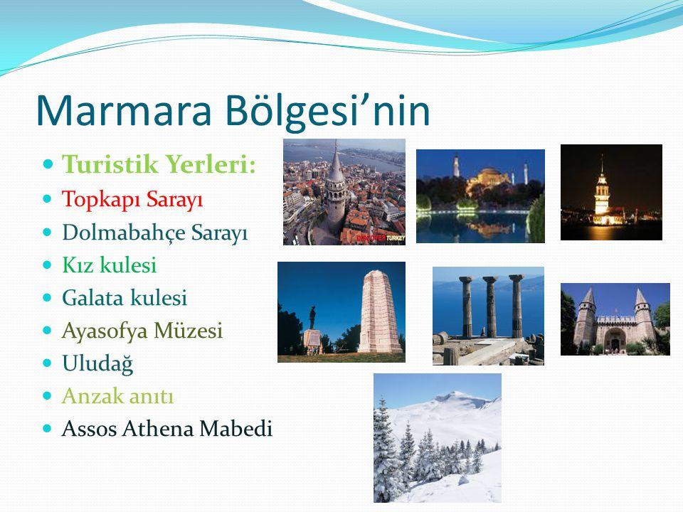 Marmara Bölgesi'nin Turistik Yerleri: Topkapı Sarayı Dolmabahçe Sarayı Kız kulesi Galata kulesi Ayasofya Müzesi Uludağ Anzak anıtı Assos Athena Mabedi