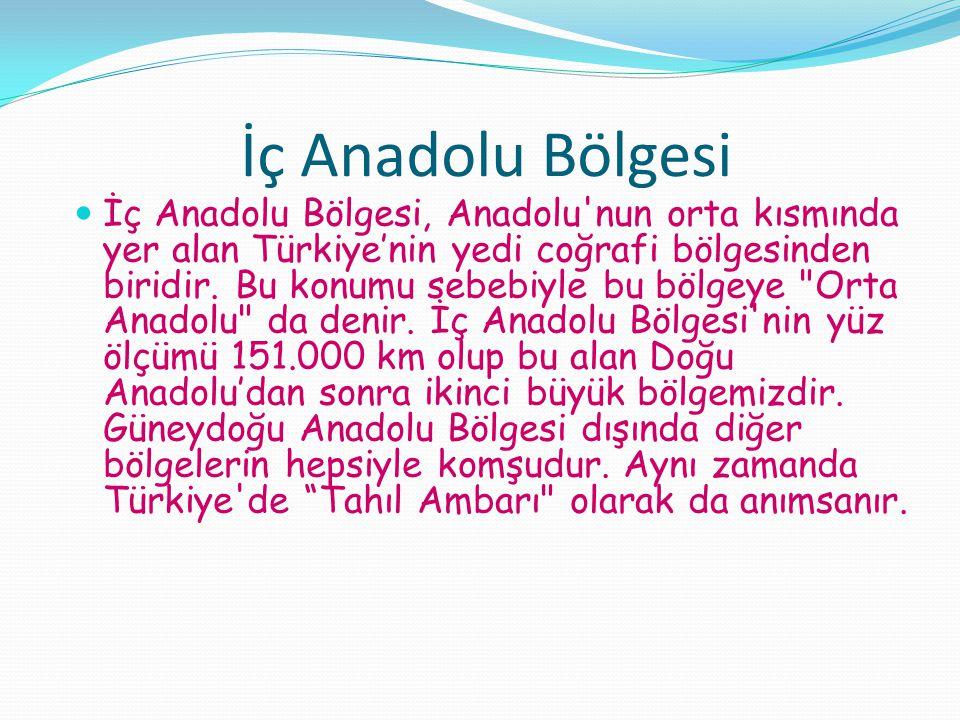 İç Anadolu Bölgesi İç Anadolu Bölgesi, Anadolu'nun orta kısmında yer alan Türkiye'nin yedi coğrafi bölgesinden biridir. Bu konumu sebebiyle bu bölgeye