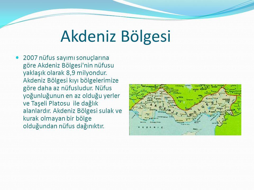 Akdeniz Bölgesi 2007 nüfus sayımı sonuçlarına göre Akdeniz Bölgesi nin nüfusu yaklaşık olarak 8,9 milyondur.