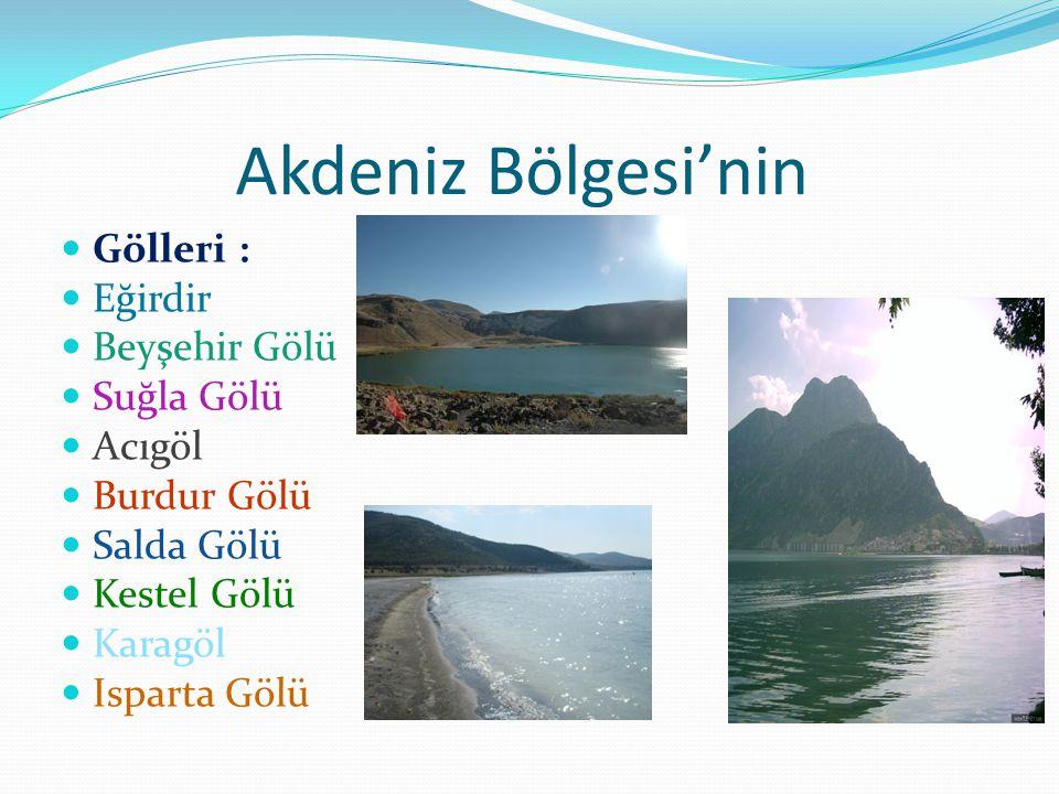 Akdeniz Bölgesi'nin Gölleri : Eğirdir Beyşehir Gölü Suğla Gölü Acıgöl Burdur Gölü Salda Gölü Kestel Gölü Karagöl Isparta Gölü