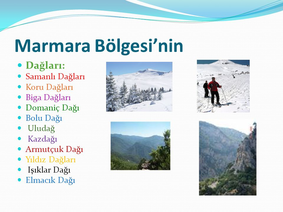 Marmara Bölgesi'nin Dağları: Samanlı Dağları Koru Dağları Biga Dağları Domaniç Dağı Bolu Dağı Uludağ Kazdağı Armutçuk Dağı Yıldız Dağları Işıklar Dağı Elmacık Dağı