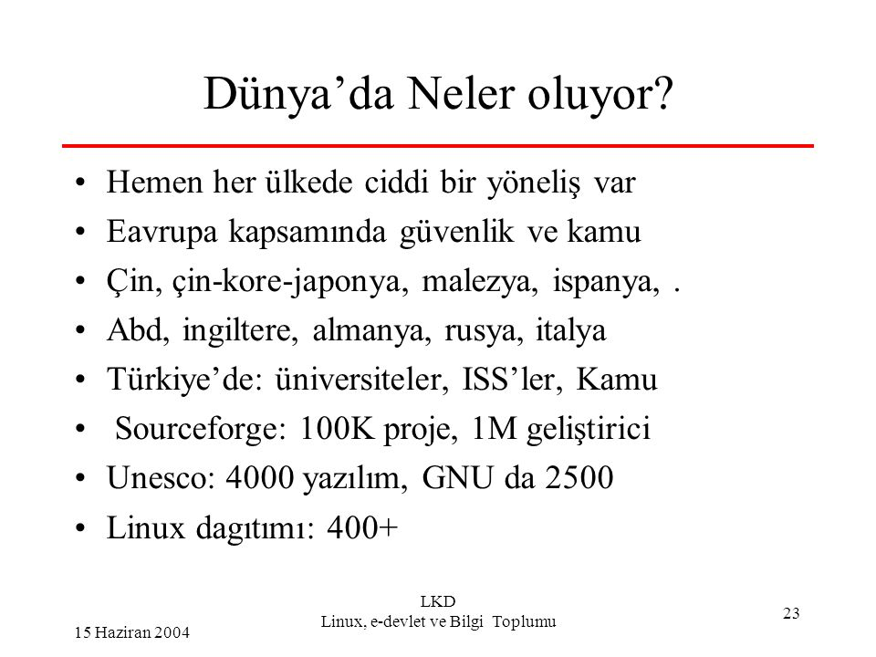 15 Haziran 2004 LKD Linux, e-devlet ve Bilgi Toplumu 23 Dünya'da Neler oluyor.