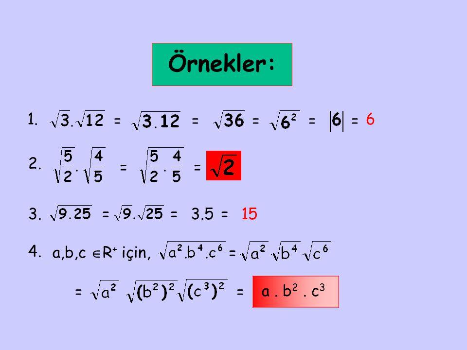 Örnekler: 1. ===== 6 2. == 3.==3.5=15 4. a,b,c  R + için, = == a. b 2. c 3