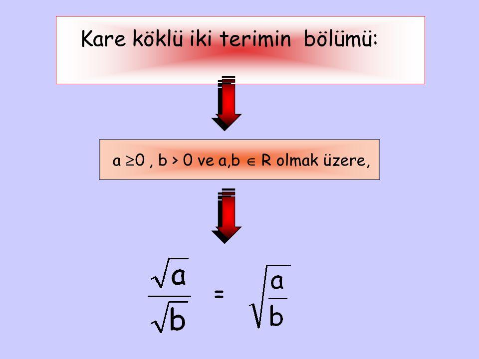 Kare köklü iki terimin bölümü: a  0, b > 0 ve a,b  R olmak üzere, =