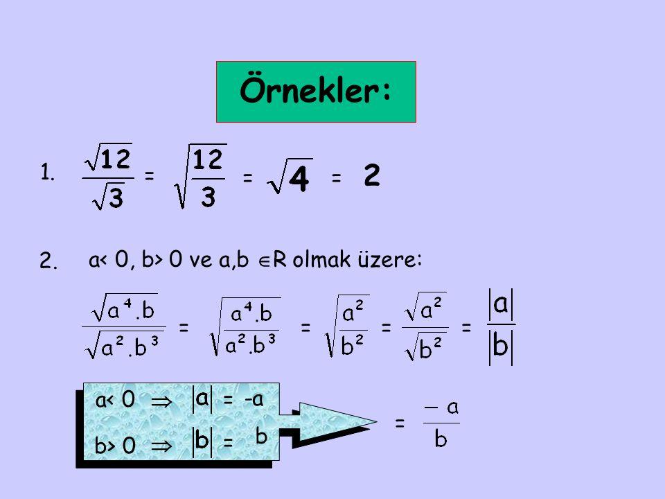 Örnekler: 1. = == 2 2. a 0 ve a,b  R olmak üzere: ==== a< 0  = -a b> 0  = b =