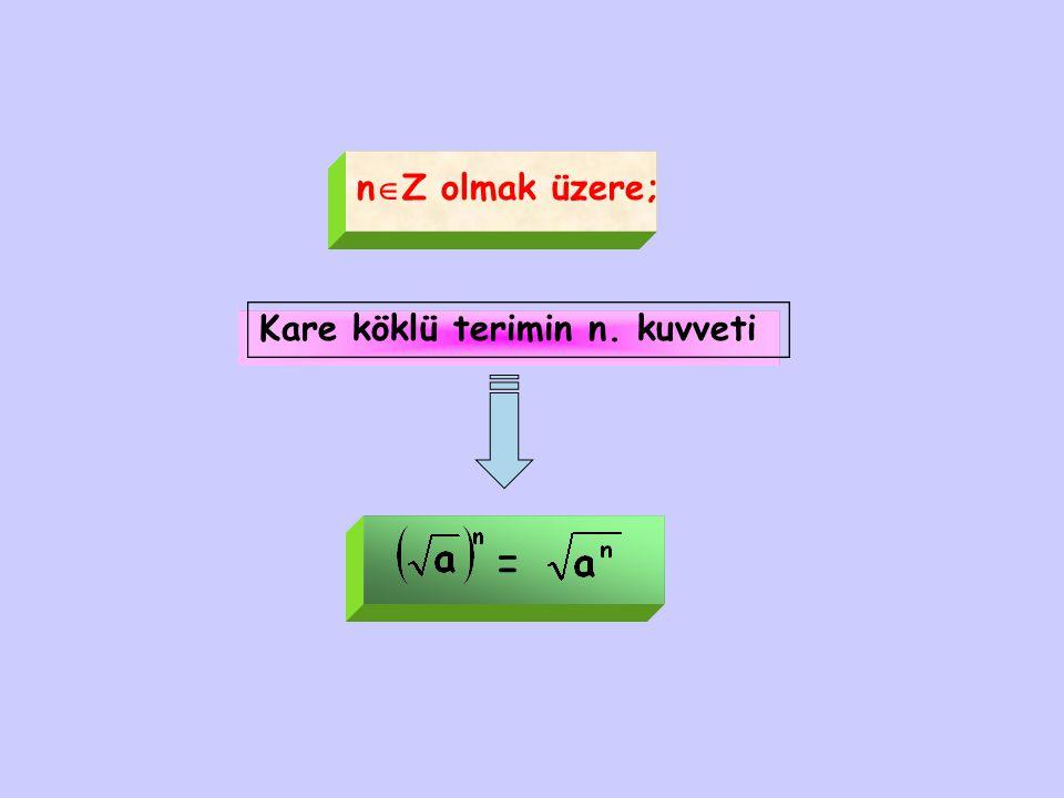 n  Z olmak üzere; Kare köklü terimin n. kuvveti =