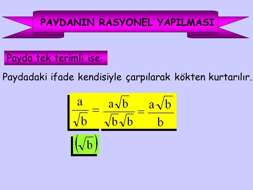 PAYDANIN RASYONEL YAPILMASI Payda tek terimli ise: Paydadaki ifade kendisiyle çarpılarak kökten kurtarılır.