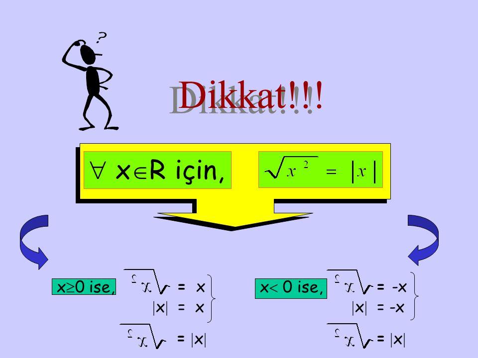 Dikkat!!!  x  R için, x  0 ise,=x  x  = x = xx x  0 ise,= -x  x  = -x = xx