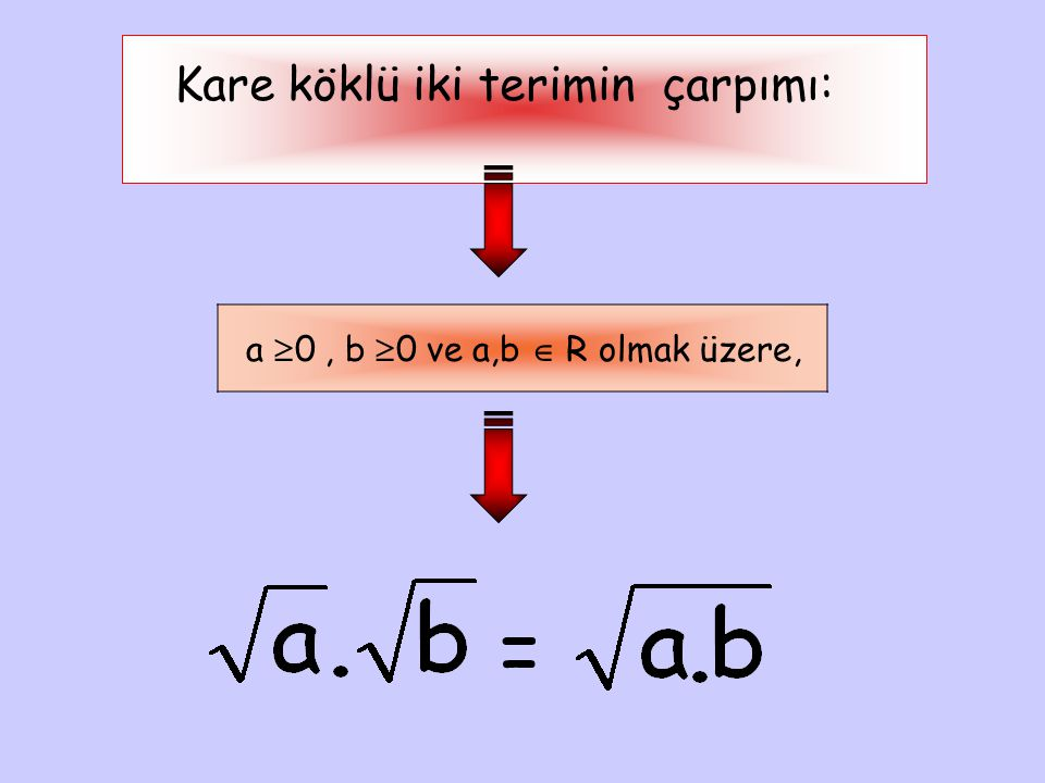 Kare köklü iki terimin çarpımı: a  0, b  0 ve a,b  R olmak üzere, =