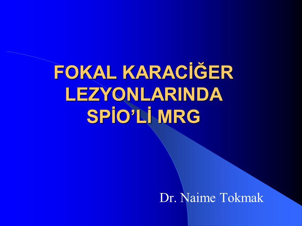 FOKAL KARACİĞER LEZYONLARINDA SPİO'Lİ MRG Dr. Naime Tokmak