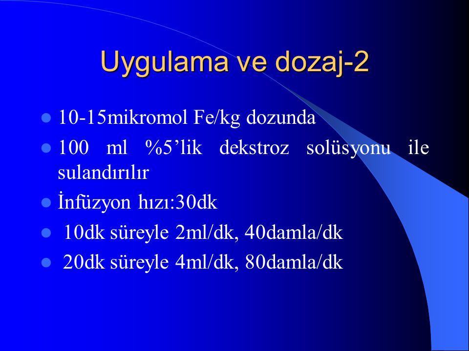 Uygulama ve dozaj-2 10-15mikromol Fe/kg dozunda 100 ml %5'lik dekstroz solüsyonu ile sulandırılır İnfüzyon hızı:30dk 10dk süreyle 2ml/dk, 40damla/dk 2